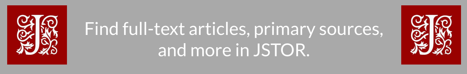 Find full-text articles, primary sources, and more in JSTOR